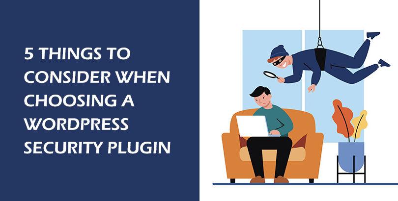 5 Things to Consider When Choosing a WordPress Security Plugin
